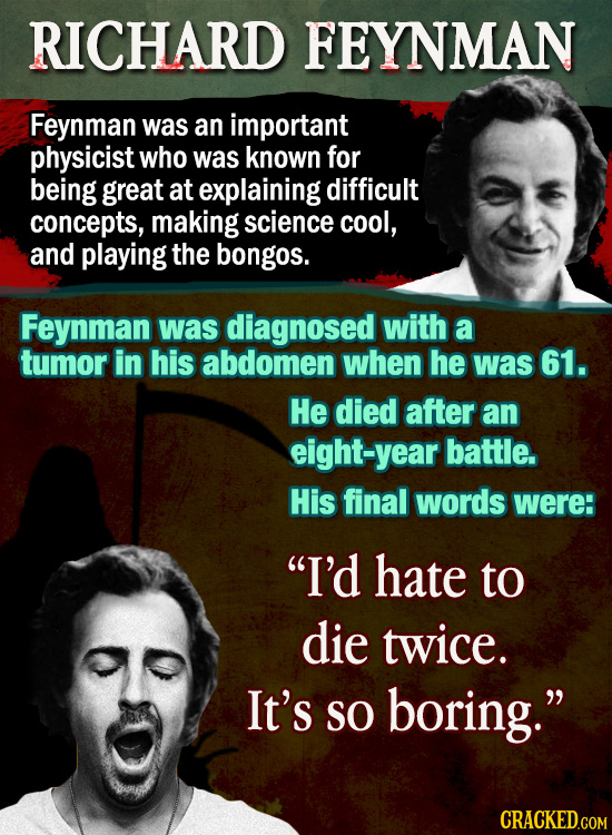 RICHARD FEYNMAN Feynman was an important physicist who was known for being great at explaining difficult concepts, making science cool, and playing th