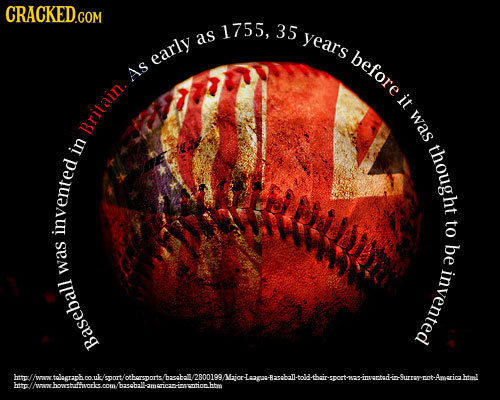 CRACKED.COM 1755, 35 as years early before As it was Britain. thought in to invented be was invented Baseball 2n00100 B2ebal- Leagas besp amgncanusunt