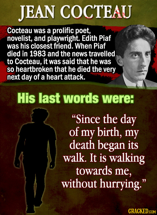 JEAN COCTEAU Cocteau was a prolific poet, novelist, and playwright. Edith Piaf was his closest friend. When Piaf died in 1983 and the news travelled t