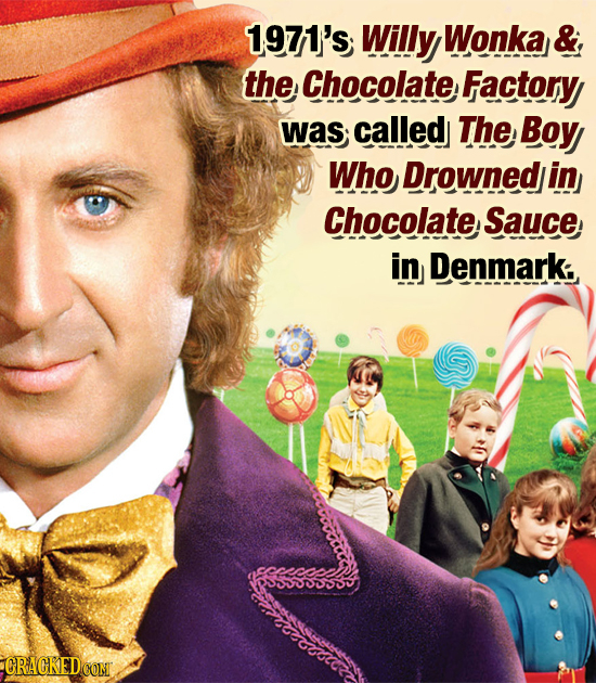 1971's; Willy Wonka &, the Chocolate Factory was called The Boy Who Drownedl in Chocolate Sauce in Denmark: CRACKEDCOMT
