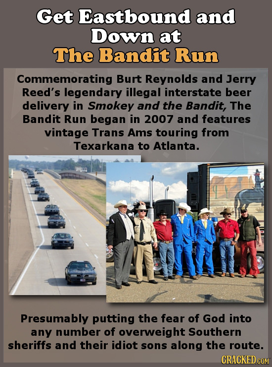 Get Eastbound and Down at The Bandit Run Commemorating Burt Reynolds and Jerry Reed's legendary illegal interstate beer delivery in Smokey and the Ban