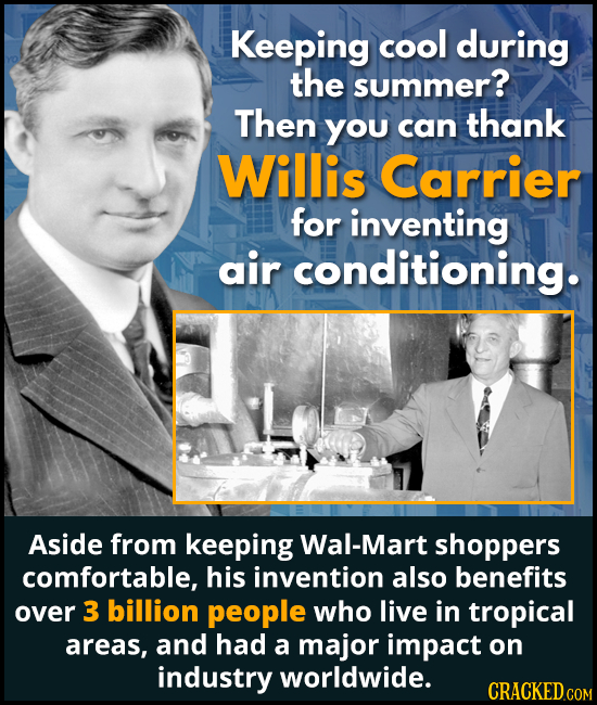 Keeping cool during the summer? Then you thank can Willis Carrier for inventing air conditioning. Aside from keeping Wal-Mart shoppers comfortable, hi