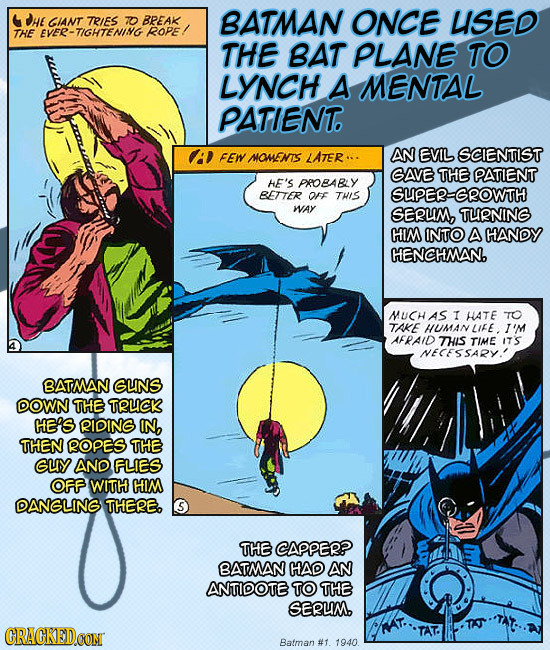 DHE CIANT TRIES 7O BREAK BATMAN ONCE USED THE EVER TIGHTENING ROPE! THE BAT PLANE TO LYNCH A MENTAL PATIENT FEW LATER... AN EVIL SCIENTIST MOMENTS GAV