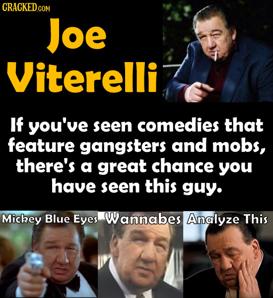 CRACKED.COM Joe Viterelli If you've seen comedies that feature gangsters and mobs, there's a great chance you have seen this guy. Mickey Blue Eyes Wan