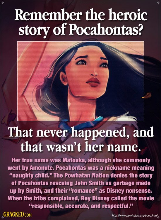 Remember the heroic story of Pocahontas? That never happened, and that wasn't her name. Her true name was Matoaka, although she commonly went by Amonu