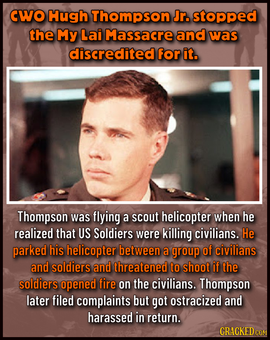 CWO Hugh Thompson Jr. stopped the My Lai Massacre and was discredited for it. Thompson was flying a scout helicopter when he realized that US Soldiers