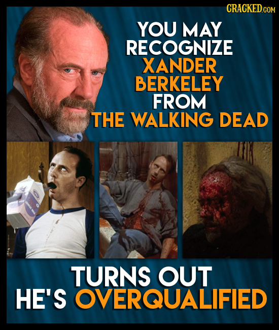 CRACKEDCO YOU MAY RECOGNIZE XANDER BERKELEY FROM THE WALKING DEAD TURNS OUT HE'S OVERQUALIFIED