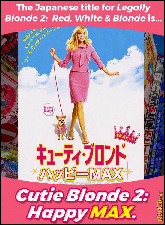 The Japanese title for Legally Blonde 2: Red, White & Blonde is... mse.bid zj ARADISE OBBY K Are You Ready? A 1-10 *NayLMAX* Cutie Blonde 2: HaPpyMAX.