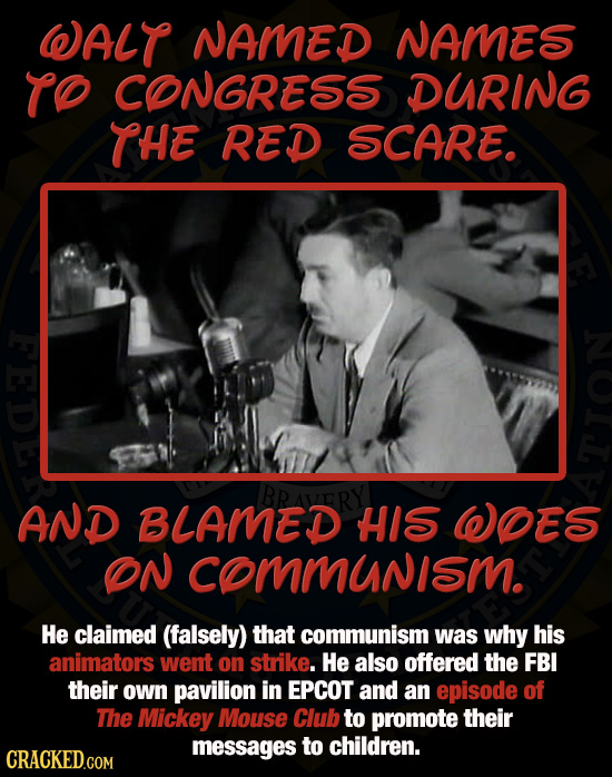 WALT NAMED NAMES TO CONGRESS DURING THE RED SCARE. FEDE BRAVERY AND BLAMED HIS WOES ON comMunism. He claimed (falsely) that communism was why his anim