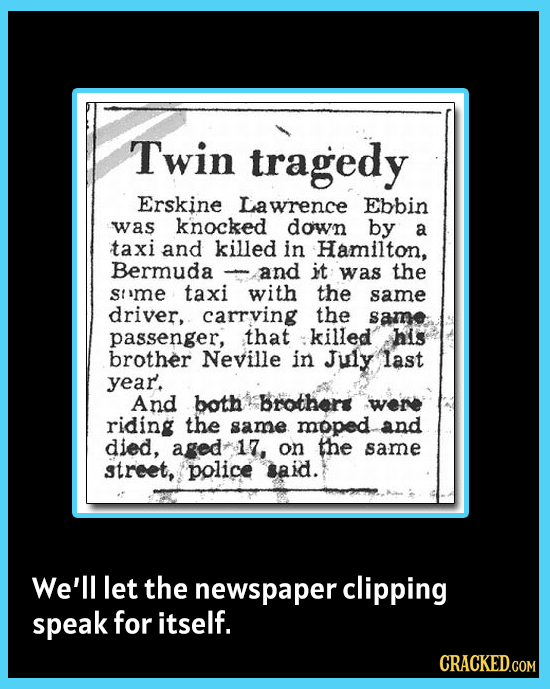 Twin tragedy Erskine Lawrence Ebbin was knocked down by a taxi and killed in Hamilton, Bermuda and it was the Sime taxi with the same driver, carrving