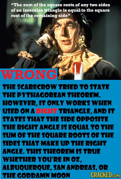 The sum of the square roots of any two sides of an isosceles triangle is equal to the square roOt of the remaining side WRONG THE SCARECROW TRIED TO