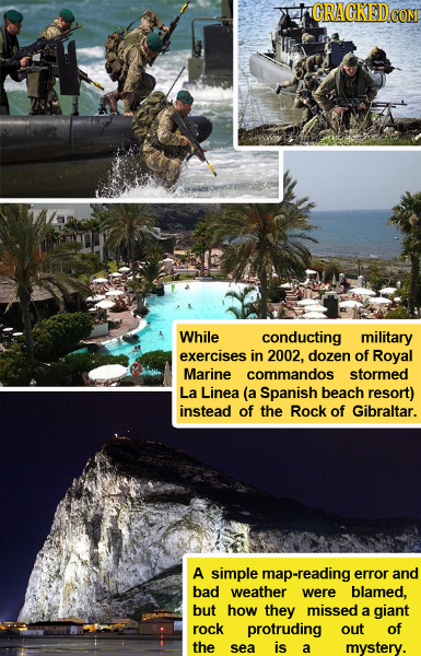 GRAGKEDC While conducting military exercises in 2002. dozen of Royal Marine commandos stormed La Linea (a Spanish beach resort) instead of the Rock of