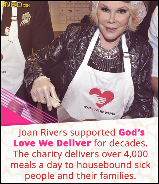 CRACKED co COM VER GOO'S LOVE WE DELIVER Joan Rivers supported God's Love We Deliver for decades. The charity delivers over 4, 000 meals a day to hous
