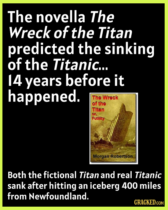 The novella The Wreck of the Titan predicted the sinking of the Titanic... 14 years before it happened. The Wreck of the Titan o Futility Morgan Rober