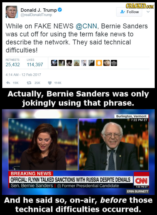 CRACKEDCOT Donald J. Trump Follow @realDonaldTrump While on FAKE NEWS @CNN, Bernie Sanders was cut off for using the term fake news to describe the ne