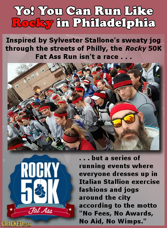 Yo! You Can Run Like Rocky in Philadelphia Inspired by Sylvester Stallone's sweaty jog through the streets of Philly, the Rocky 50K Fat Ass Run isn't