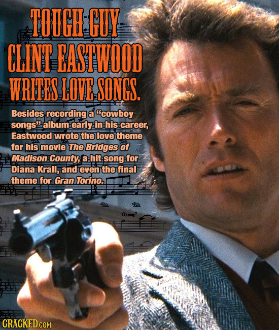 TOUGH GUY CLINT EASTWOOD WRITES LOVE SONGS. Besides. recording a cowboy songs album early in his career, Eastwood wrote the love theme for his movie
