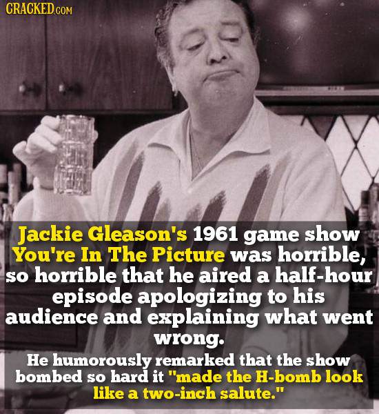 CRACKED Jackie Gleason's 1961 game show You're In The Picture was horrible, SO horrible that he aired a half-hour episode apologizing to his audience