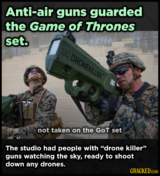 Anti-air guns guarded the Game of Thrones set. 1XI DRONEKILLER' A not taken on the GOT set The studio had people with drone killer guns watching th