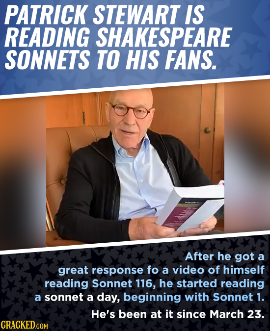 PATRICK STEWART IS READING SHAKESPEARE SONNETS TO HIS FANS. After he got a great response fo a video of himself reading Sonnet 116, he started reading