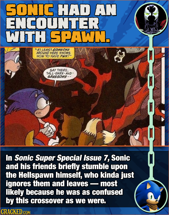 SONIC HAD AN ENCOUNTER WITH SPAWN. EASTSOMEONE AROUND HERE KNOWS HOM TO HAVE FUNIM SAY THERE, TALL-DARK- Ano GRESOME- In Sonic Super Special Issue 7,