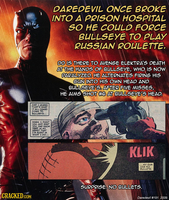 DAREDEVIL ONCE BROKE INTO A PRISON HOSPITAL SO HE COULD FORCE BULLSEYE TO PLAY RUSSIAN ROLLETTE, DD IS THERE TO AVENGE ELEKTRA'S DEATH AT THE HANDS OF