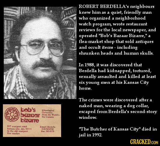 ROBERT BERDELLA'S neighbours knew him as a quiet, friendly man who organized a neighborhood watch program, wrote restaurant reviews for the local news