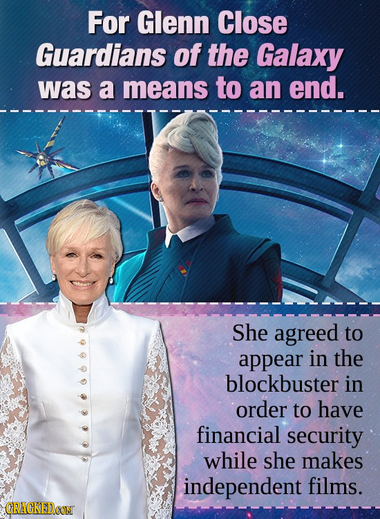 For Glenn Close Guardians of the Galaxy was a means to an end. She agreed to appear in the blockbuster in order to have financial security while she m