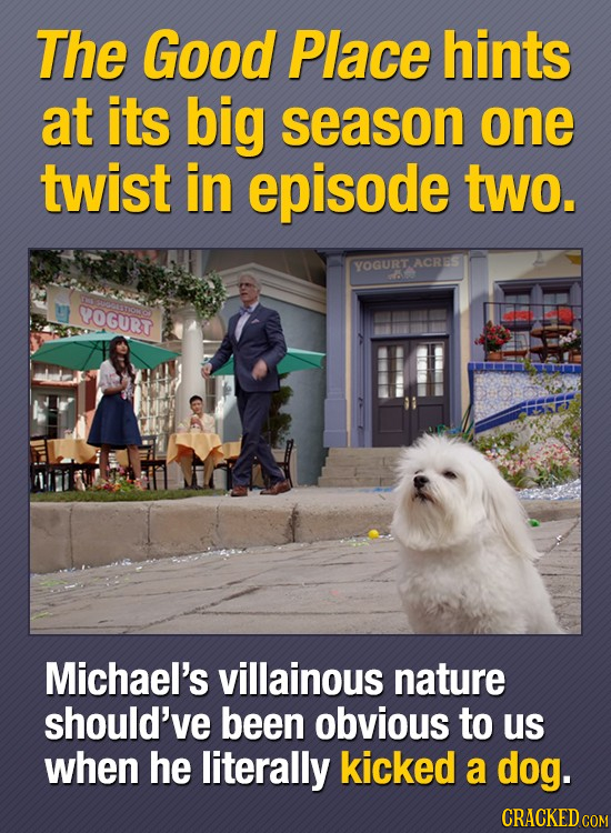 The Good Place hints at its big season one twist in episode two. YOGURT ACRES YOGURT Michael's villainous nature should've been obvious to us when he