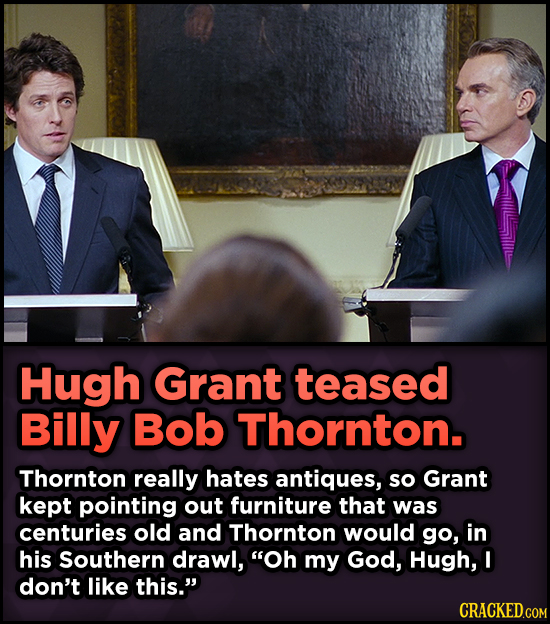 15 Weird Details About Love Actually That You Never Knew - Hugh Grant teased Billy Bob Thornton. Thornton really hates antiques,
