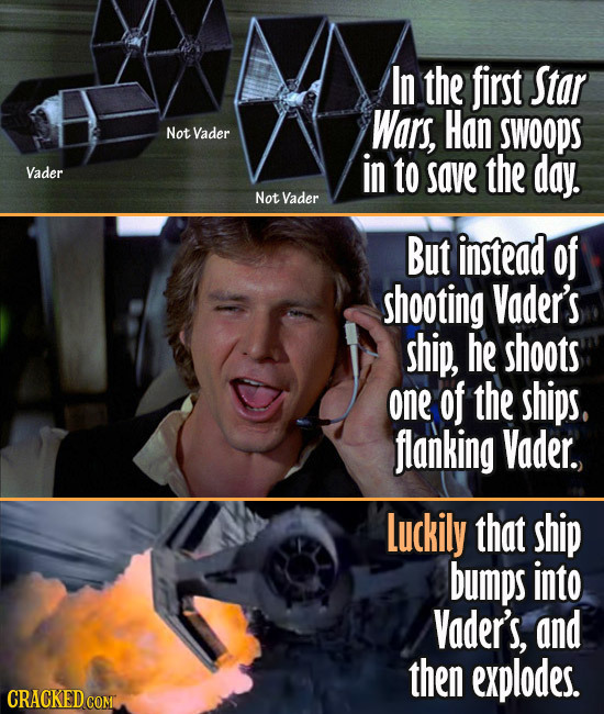In the first Star Wars, Han Not Vader SWOOPS Vader in to save the day. Not Vader But instead of shooting Vader's ship, he shoots one of the ships. fla