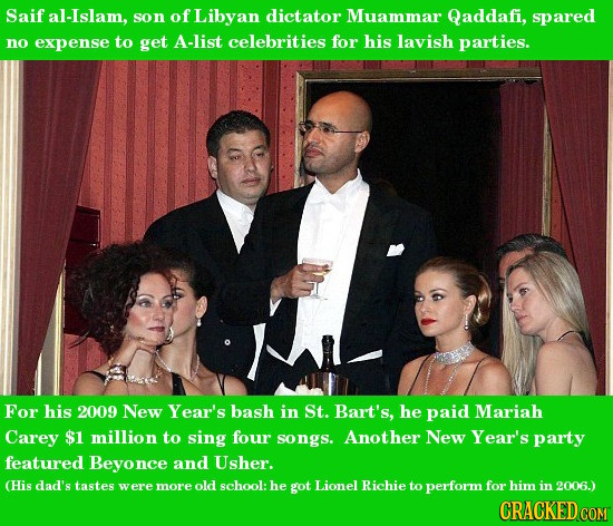 Saif al-Islam, son of Libyan dictator Muammar Qaddafi, spared no expense to get A-list celebrities for his lavish parties. For his 2009 New Year's bas