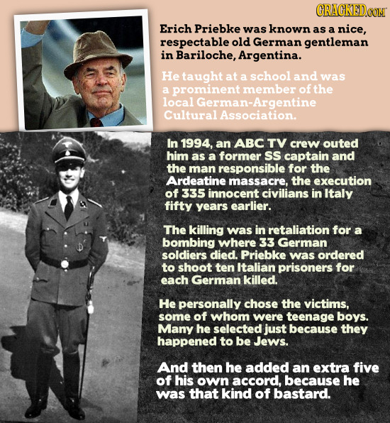 CRACKED COR Erich Priebke was known as a nice, respectable oldGerman gentleman in Bariloche, Argentina. He taught at school a and was a prominent memb