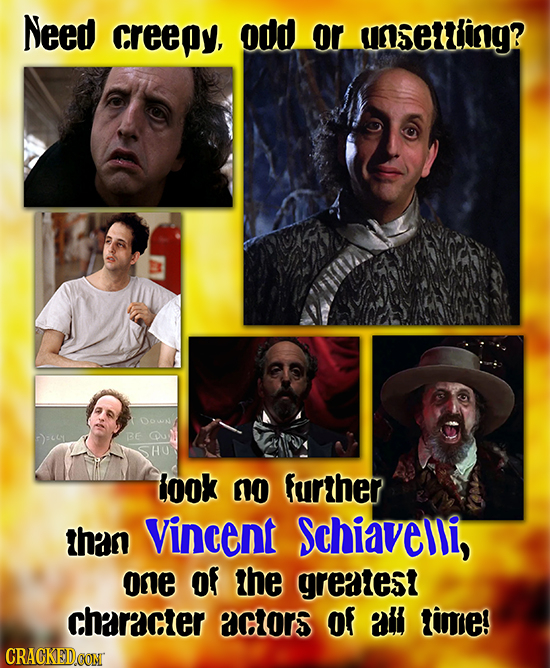 Need creepy, odd or uaseitling? Oown ) Csy BE HO took no further than Vincent Schiaveli, one Of the greatest character actors of afl time CRACKEDCON