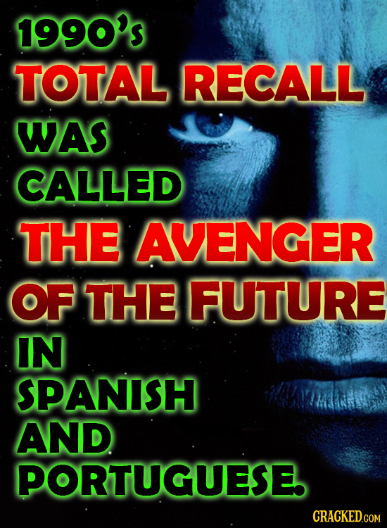 1990's TOTAL RECALL WAS CALLED THE AVENGER OF THE FUTURE IN SPANISH AND PORTUGUESE. CRACKED.COM