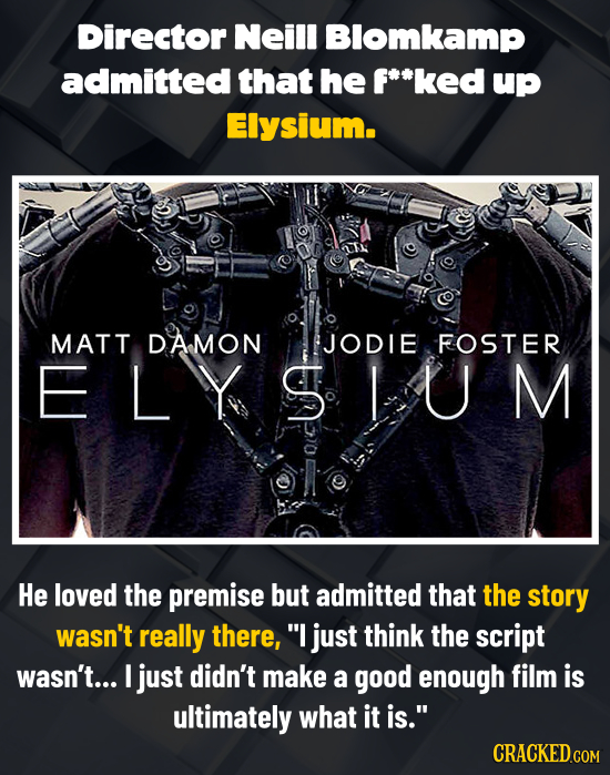 Director Neill Blomkamp admitted that he f**ked up Elysium. MATT DAMON JODIE FOSTER ELYSIUM He loved the premise but admitted that the story wasn't re