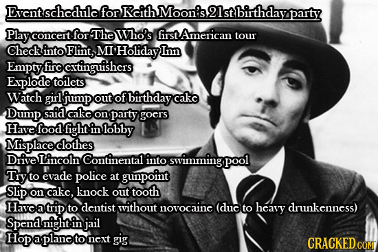 Event schedule for Reith Moon's2lstbirthdayparty Play concert for The Who's first American tour Check into Flint, MI Holiday Inn Empty fire extinguish
