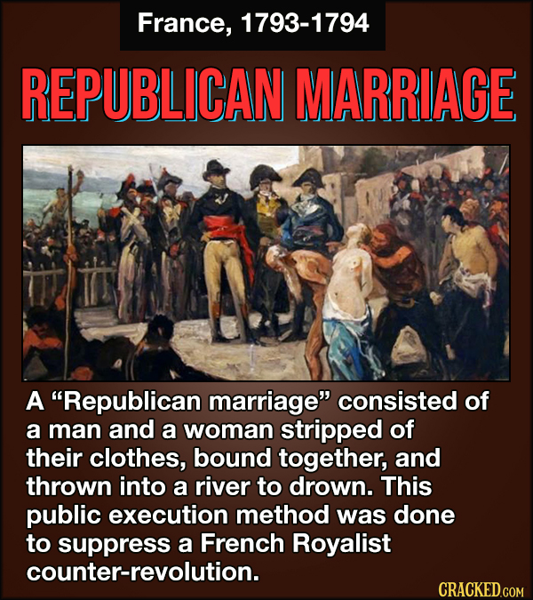 France, 1793-1794 REPUBLICAN MARRIAGE A Republican marriage consisted of a man and a woman stripped of their clothes, bound together, and thrown int
