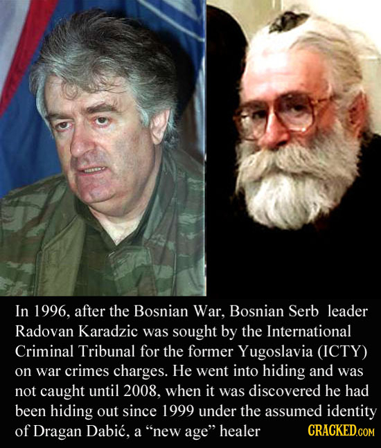 In 1996, after the Bosnian War. Bosnian Serb leader Radovan Karadzic was sought by the International Criminal Tribunal for the former Yugoslavia (ICTY