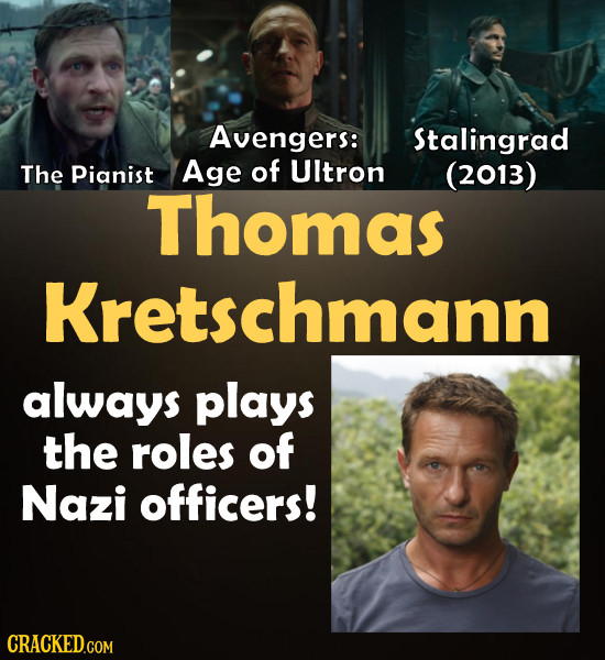 Avengers: Stalingrad The Pianist Age of UItron (2013) Thomas Kretschmann always plays the roles of Nazi officers! CRACKED.COM