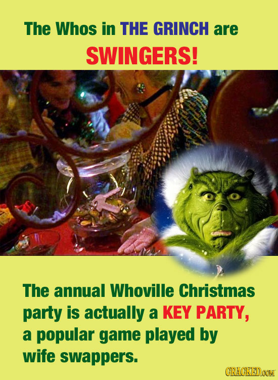 The Whos in THE GRINCH are SWINGERS! The annual Whoville Christmas party is actually a KEY PARTY, a popular game played by wife swappers. CRACKEDOON