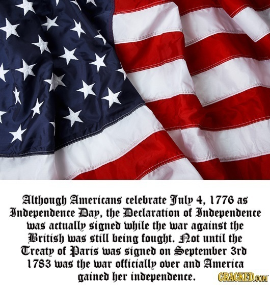 Although Americans celebrate July 4, 1776 as ndependence DDay, the Declaration of ndependence was actually signed while the mar against the British wa