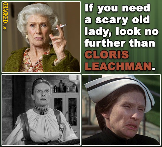CRACKED COM If you need a scary old lady, look no further than CLORIS LEACHMAN.