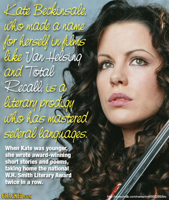 Late Beckinsale, who made a name for herself iN films like an Helsing and Total Recall is a literary prodigy who has mastered several languages: When