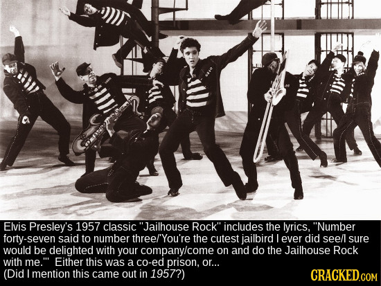 Elvis Presley's 1957 classic Jailhouse Rock includes the lyrics, Number forty-seven said to number three/'You're the cutest jailbird L ever did see