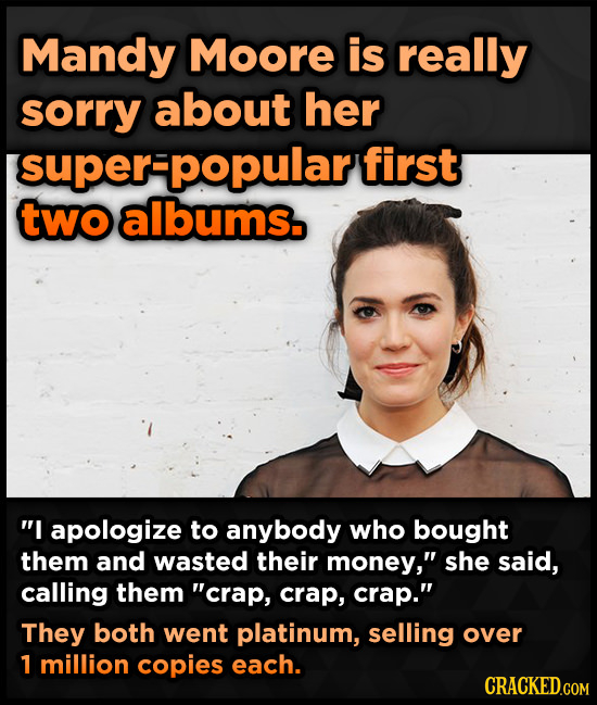 Mandy Moore is really sorry about her super-popular first two albums. I apologize to anybody who bought them and wasted their money, she said, calli