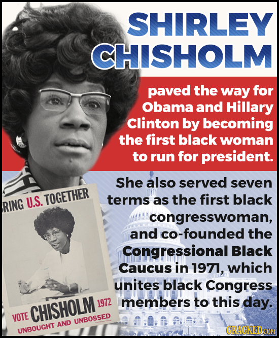 SHIRLEY CHISHOLM paved the way for Obama and Hillary Clinton by becoming the first black woman to run for president. She also served seven TOGETHER as
