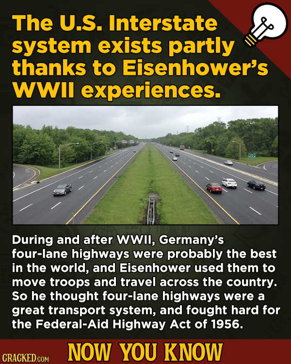A Fresh Boatload Of Movie And General Trivia - The U.S. Interstate system exists partly thanks to General Eisenhower's wartime experiences.