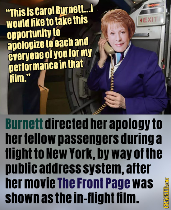 This is carol Burnett... like to take this would EXIT opportunity to apologize to each and everyone Ot you for my performance in that film. Burnett