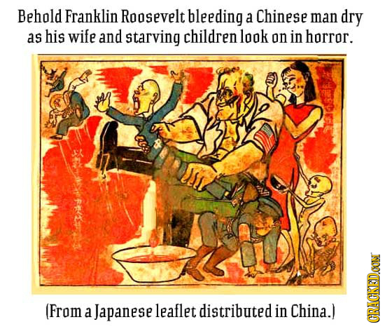 Behold Franklin RooSevelt bleeding a Chinese man dry as his wife and starving children look on in horror. (From a Japanese leaflet distributed in Chin
